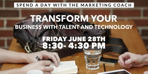 Tranform Your Business with Talent and Technology, Spend a Day with the Marketing Coach