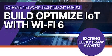 EXTREME NETWORK TECHNOLOGY FORUM: Build Optimize IoT with WI-FI 6 tickets