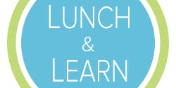 Lunch & Learn: June 19, 2019 from 12PM - 2PM