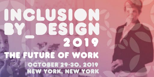 INCLUSION BY DESIGN 2019: Women 50+ Claiming Our Place in the Future of Work