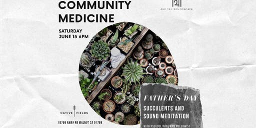 COMMUNITY MEDICINE: FATHERS DAY PLANT MEDITATION AND SOUND