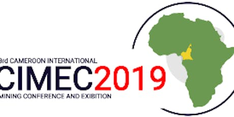 Cameroon International InvestmentMining &Exhibition Conference'' (CIMEC 2019) tickets