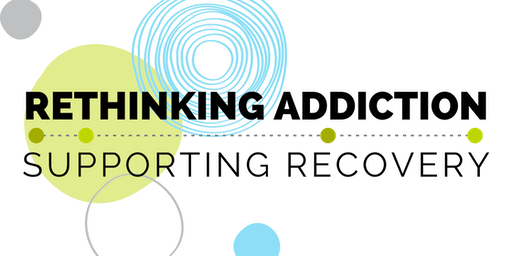 Rethinking Addiction | Supporting Recovery