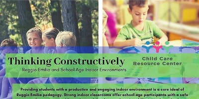 CCRC/WFRC - Thinking Constructively: Reggio Emilia & School Age Indoor Environments