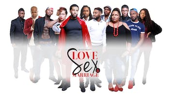 """Love Sex and Marriage: The Stage Play"""