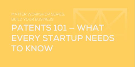MATTER Workshop: Patents 101 — What Every Startup Needs to Know tickets