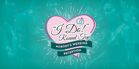 """I Do!"" Round Top (Nobody's Wedding Reception) Dance & Dinner tickets"