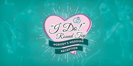 """I Do"" Round Top (Nobody's Wedding Reception) Dance & Dinner"