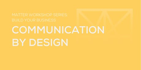 MATTER Workshop: Communication by Design tickets