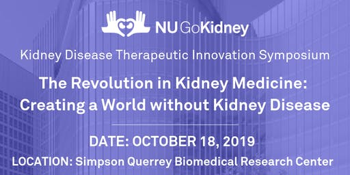 NU GoKidney Innovation Symposium: The Revolution in Kidney Medicine