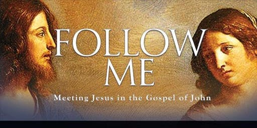 "Bible Study:  ""Follow Me: Meeting Jesus in the Gospel of John"""