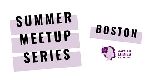 Haitian Ladies Network Boston Meetup - June 18, 2019