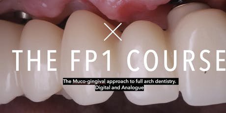 The FP1 Course. The Muco-gingival approach to full arch dentistry.  tickets