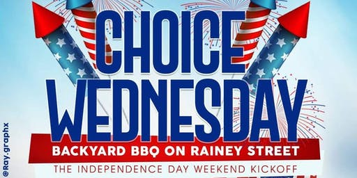 CHOICE WEDNESDAY ON RAINEY ~ INDEPENDENCE DAY WEEKEND KICKOFF PARTY