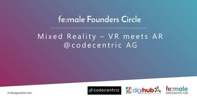 fe:male Founders Circle | Mixed Reality – VR meets AR