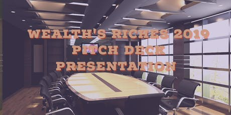 WEALTH'S RICHES PITCHDECK 2019 PRESENTATION tickets