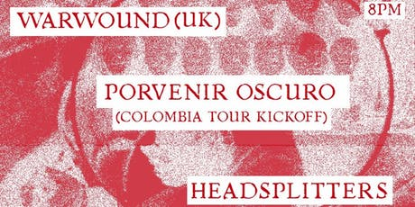 Warwound (UK), Porvenir Oscuro (Columbia Tour Kick Off), and Headsplitters tickets