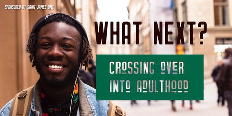 WHAT NEXT? Crossing over into Adulthood tickets