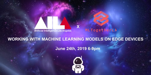 AI LA x ML Together Present: Working with Machine Learning Models on Edge Devices