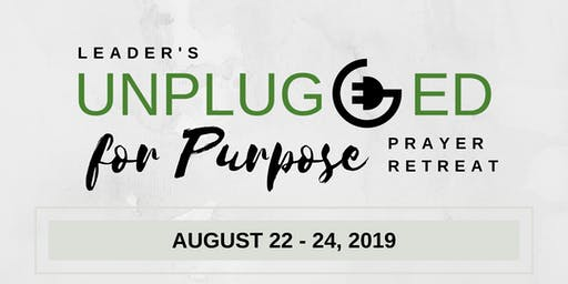 Leader's Unplugged For Purpose Prayer Retreat