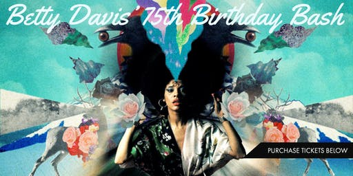 "Betty Davis - ""The Queen of Funk"" - 75th Birthday Bash"