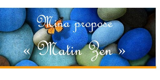 """"""" Matin Zen """""""