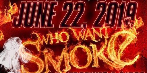 Who Want Smoke???