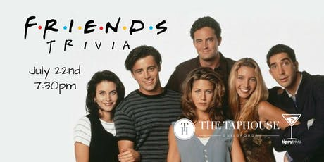 Friends Trivia - July 22, 7:30pm - Taphouse Guildford tickets
