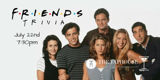 Friends Trivia - July 22, 7:30pm - Taphouse Guildford