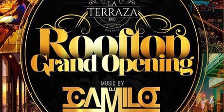 "GRAND OPENING ""LA TERRAZA"" ROOFTOP! *FREE ADMISSION * HOOKAH, BDAY PACKAGES!  tickets"