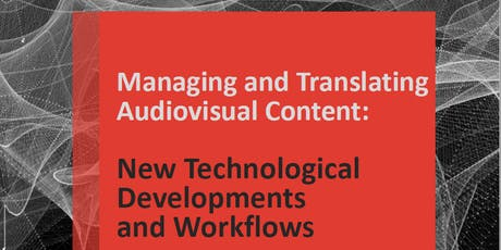 Managing and Translating Audiovisual Content: New Technological Developments and Workflows tickets