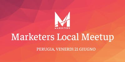 Marketers Meetup Perugia | 21.06.19