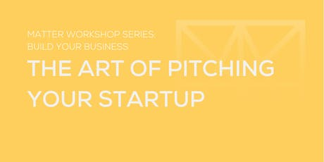 MATTER Workshop: The Art of Pitching Your Startup tickets