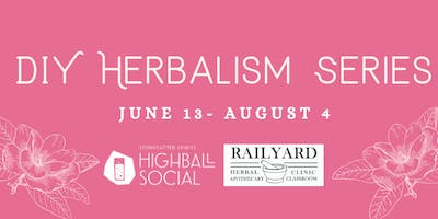 Summer DIY Herbalism Series with Railyard Apothecary