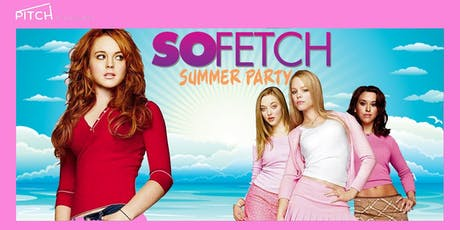 Pitch Presents: So Fetch - 2000s Summer Terrace Party tickets