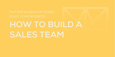 MATTER Workshop: How to Build a Sales Team