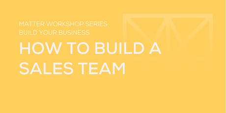 MATTER Workshop: How to Build a Sales Team tickets