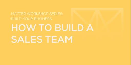 MATTER Workshop: How to Build a Sales Team