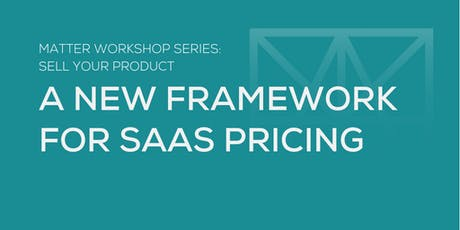MATTER Workshop: A New Framework for SaaS Pricing  tickets