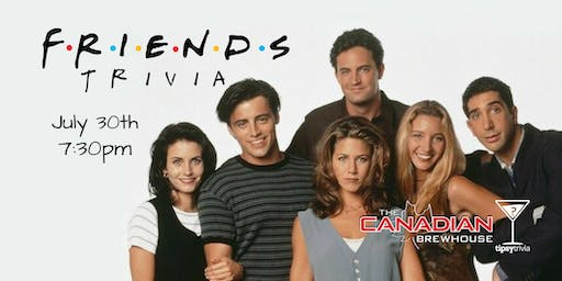 Friends Trivia - July 30, 7:30pm - The Canadian Brewhouse Regina