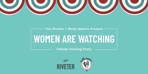 """Women are Watching"" Debate Viewing Party with The Riveter + Molly Moon"