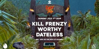 Day Trip feat Kill Frenzy, Worthy, Dateless