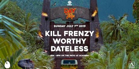 Day Trip feat Kill Frenzy, Worthy, Dateless tickets