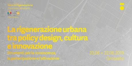 La rigenerazione urbana tra policy design, cultura e innovazione biglietti