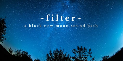 ~FILTER~ A New Black Moon Labor Day Sound Healing Bath