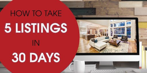 Take 5 Listings in 30 Days