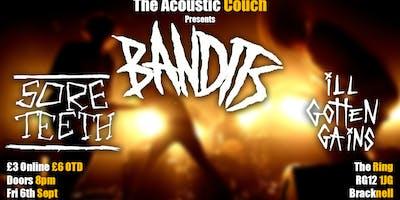 Bandits + Sore Teeth & Ill Gotten Gains