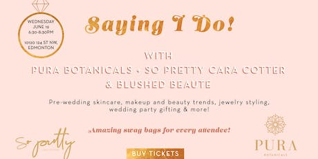 Saying I Do! With Pura, So Pretty & Blushed Beaute tickets