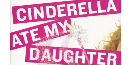Book Club: Cinderella Ate My Daughter, by Peggy Orenstein tickets