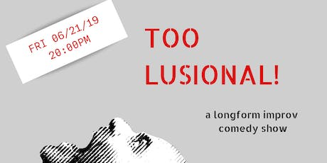 Too Lusional! - Improv Comedy tickets